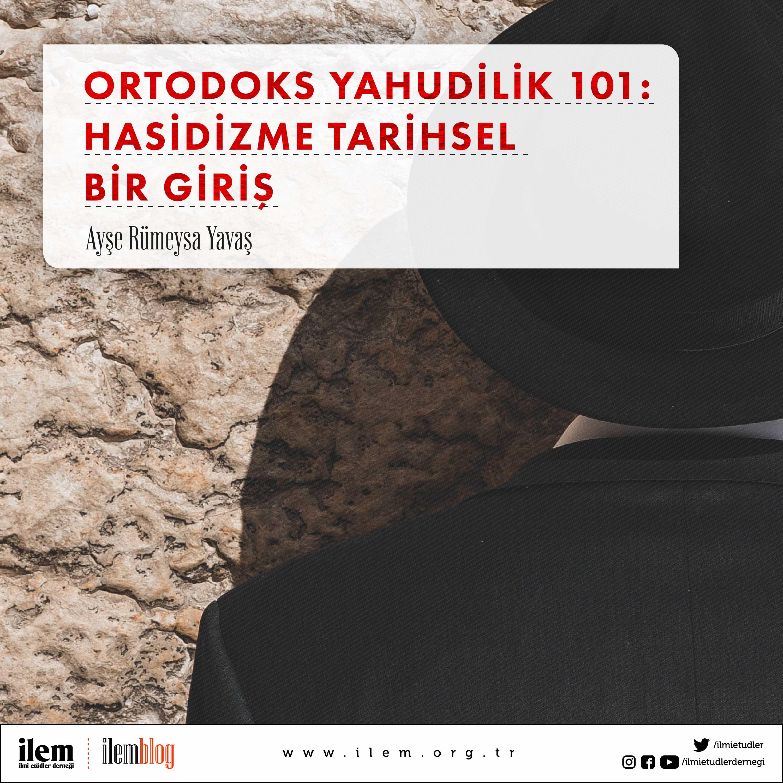 Ortodoks Yahudilik 101: Hasidizme Tarihsel Bir Giriş